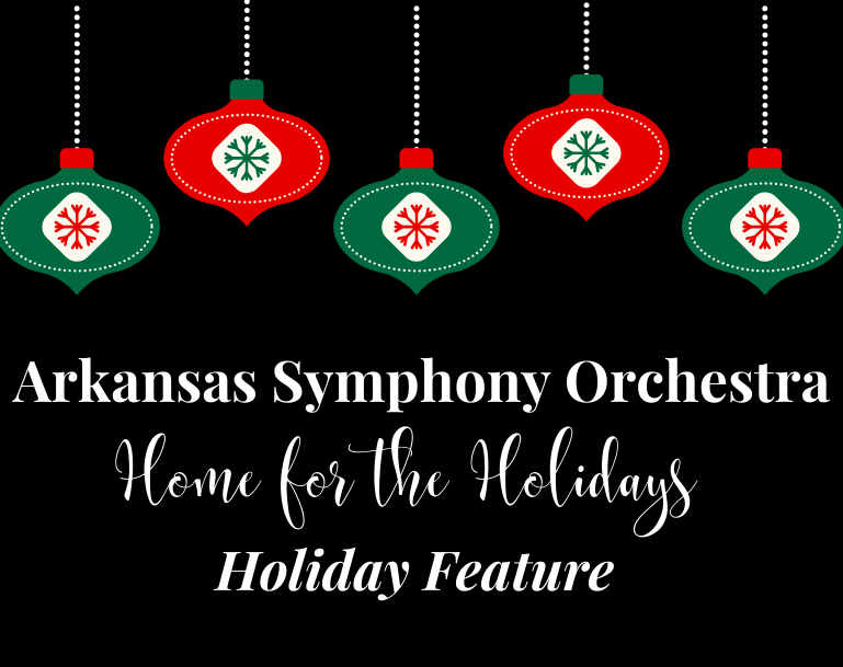 Arkansas Symphony Orchestra's Home for the Holidays performance